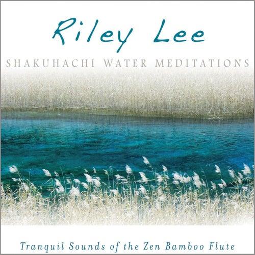 Shakuhachi Water Meditations by Riley Lee