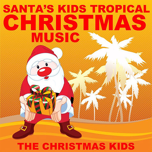 Santa's Kids Tropical Christmas Music by Christmas Kids