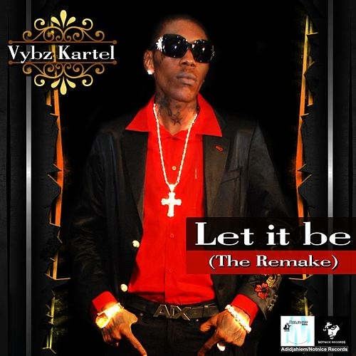 Let It Be (The Remake) by VYBZ Kartel