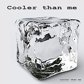 Cooler than me by Cooler than me
