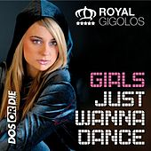 Girls Just Wanna Dance by Royal Gigolos