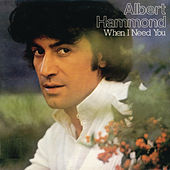 When I Need You by Albert Hammond