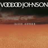 10,000 Horses by Voodoo Johnson