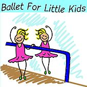 Ballet for Little Kids by Ballet for Little Kids