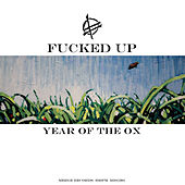 Year Of The Ox by F*cked Up