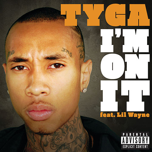 I'm On It by Tyga