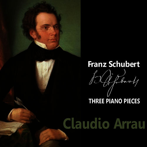 Schubert: Three Piano Pieces by Claudio Arrau
