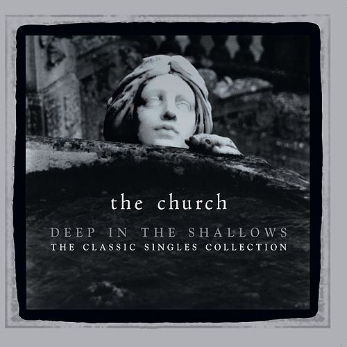 Deep In The Shallows (30th Anniversary Singles Collection) von The Church