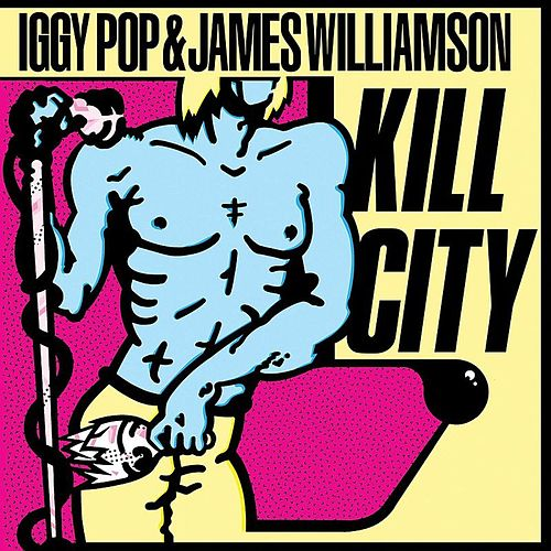 Kill City by Iggy Pop