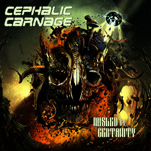 Misled by Certainty by Cephalic Carnage