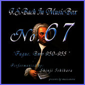 Bach In Musical Box 67 /Fugue Bwv 950-955 by Shinji Ishihara