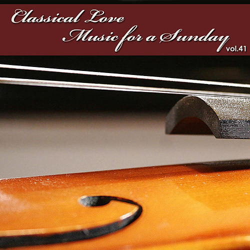 Classical Love - Music for a Sunday Vol 41 by The Tchaikovsky Symphony Orchestra
