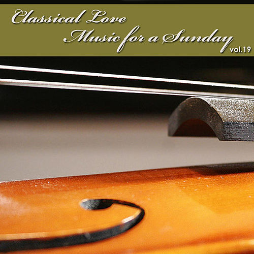 Classical Love - Music for a Sunday Vol 19 by The Tchaikovsky Symphony Orchestra