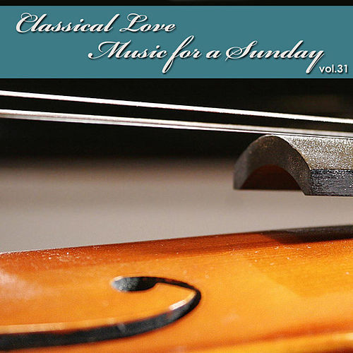 Classical Love - Music for a Sunday Vol 31 by The Tchaikovsky Symphony Orchestra