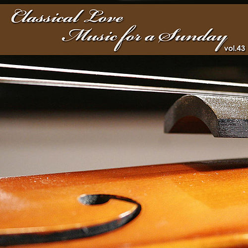 Classical Love - Music for a Sunday Vol 43 by The Tchaikovsky Symphony Orchestra