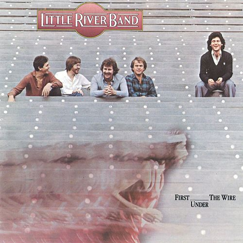 First Under The Wire (2010 Digital Remaster) by Little River Band