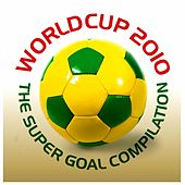 World Cup 2010 : The Super Goal Compilation by Various Artists