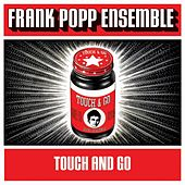 Touch and Go by Frank Popp Ensemble