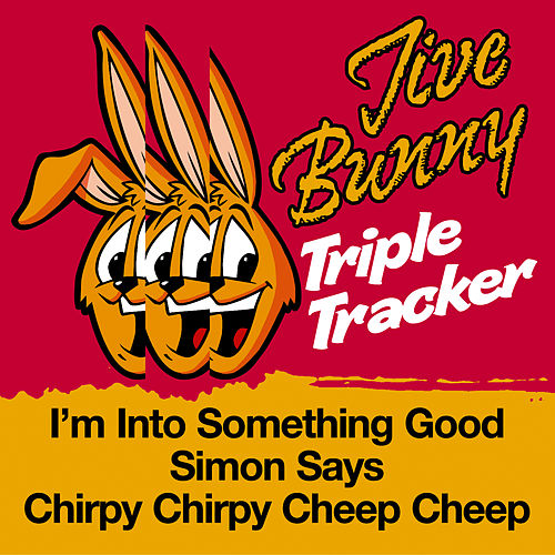Jive Bunny Triple Tracker: I'm Into Something Good / Simon Says / Chirpy Chirpy Cheep Cheep by Jive Bunny & The Mastermixers