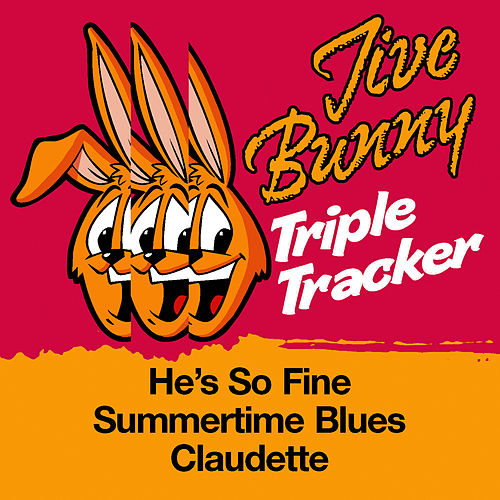 Jive Bunny Triple Tracker: He's So Fine / Summertime Blues / Claudette by Jive Bunny & The Mastermixers