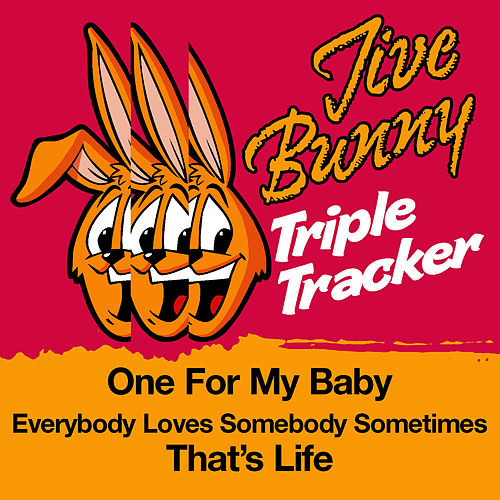 Jive Bunny Triple Tracker: One For My Baby / Everybody Loves Somebody Sometimes / That's Life by Jive Bunny & The Mastermixers
