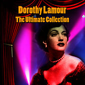The Ultimate Collection by Dorothy Lamour