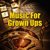 Music For Grown Ups by Various Artists