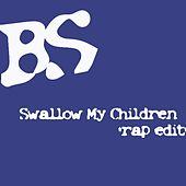 Swallow My Children (Rap Edit) by Bs