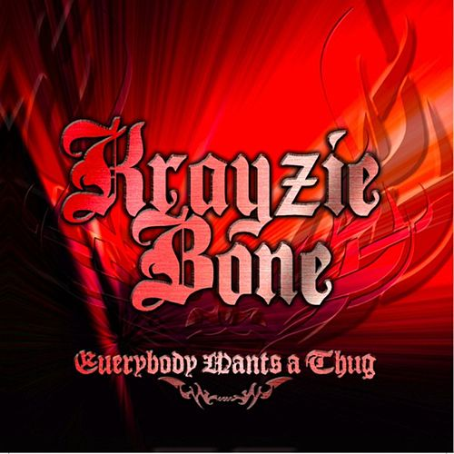 Everybody Wants A Thug by Krayzie Bone