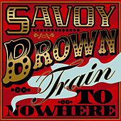 Train To Nowhere by Savoy Brown