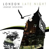 The London Late Night Lounge Sessions by Various Artists