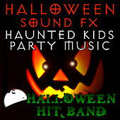 Halloween Sound FX - Haunted Kids Party Music by Halloween Hit Band