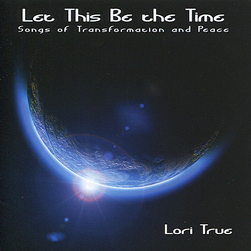 Let This Be the Time by Lori True
