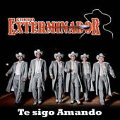 Te Sigo Amando - Single by Grupo Exterminador