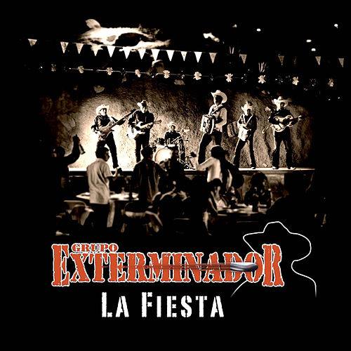 La Fiesta - Single by Grupo Exterminador