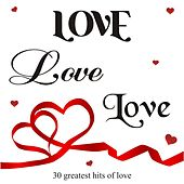 Love Love Love ( 30 Greatest Hits of Love) by Various Artists