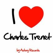 I Love Charles Trenet (Best of Charles Trenet - Remastered Edition) by Charles Trenet