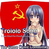 Trololo Song (I Am Glad I'm Finally Going Home) by The Game Music Committee