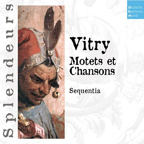 DHM Splendeurs: Vitry: Motets Et Chansons by Sequentia