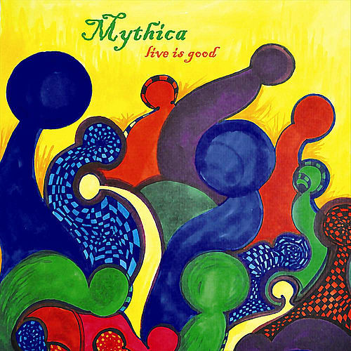 Live is Good by Mythica