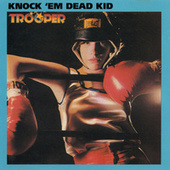 Knock 'Em Dead Kid by Trooper