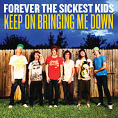 Keep On Bringing Me Down by Forever the Sickest Kids