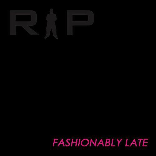 Fashionably Late by R.I.P.