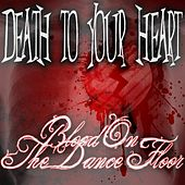 Death To Your Heart! by Blood On The Dance Floor