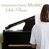 Christian Piano Music - Christian Music For Solo Piano by Christian Piano Music