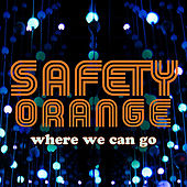 Where We Can Go by Safety Orange