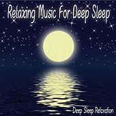 Relaxing Music For Deep Sleep by Deep Sleep Relaxation