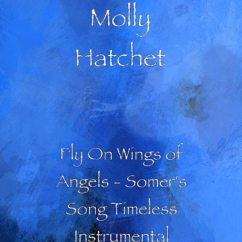 Fly On Wings of Angels - Somer's Song Timeless Instrumental by Molly Hatchet