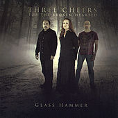Three Cheers For The Broken-Hearted by Glass Hammer