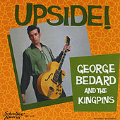 Upside by George Bedard & The Kingpins